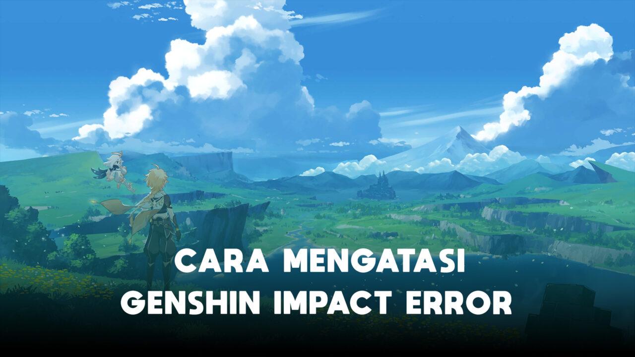 Cara Mengatasi Genshin Impact Error Di Hp Dengan Mudah Halogame