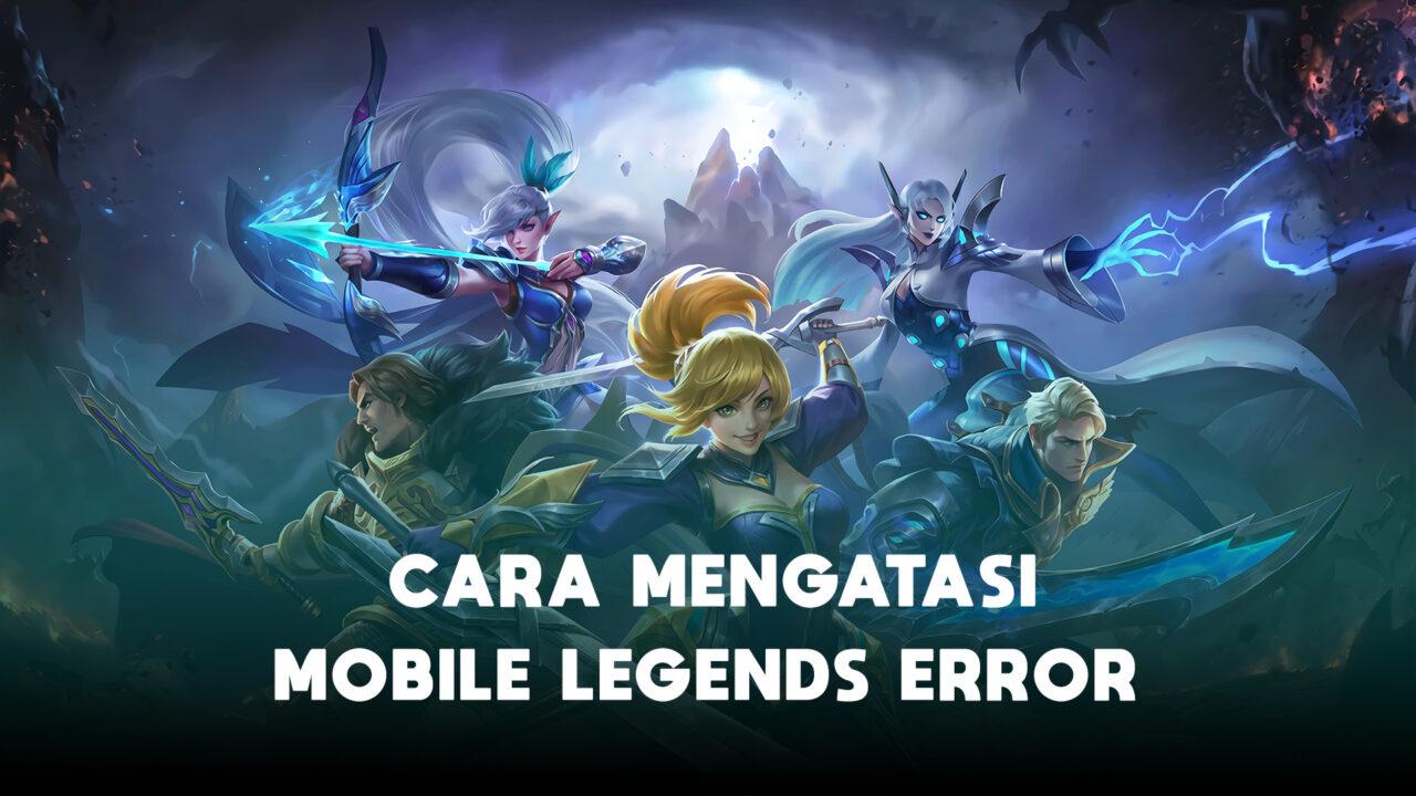 Cara Mengatasi Mobile Legends Error Dengan Mudah Halogame